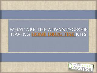 What are the advantage of having Home Drug Test Kits