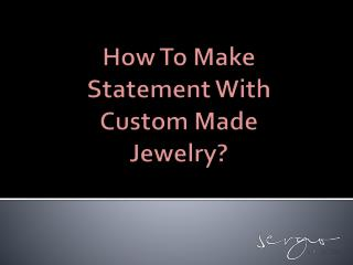 How to Make Statement With custom made Jewelry?