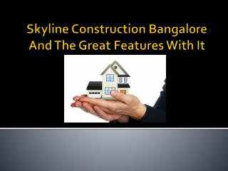 Skyline Construction Bangalore And The Great Features With I
