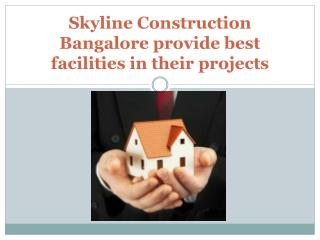 Skyline Construction Bangalore provide best facilities in th