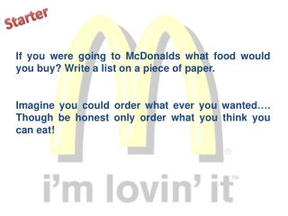 If you were going to McDonalds what food would you buy Write a list on a piece of paper.   Imagine you could order what
