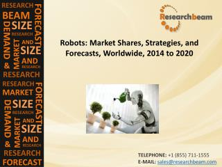Robots Market Size, Shares, Strategies, Forecast 2014-2020