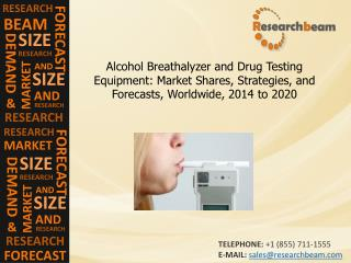 Alcohol Breathalyzer, Drug Testing Equipment Market 2014-20