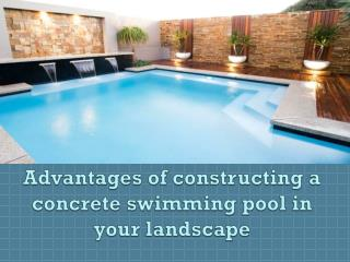 Advantages of constructing a concrete swimming pool in your