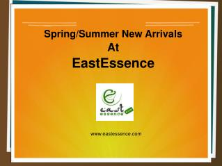 Spring/Summer New Arrivals at EastEssence