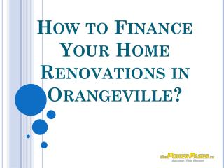 How to Finance Your Home Renovations in Orangeville?