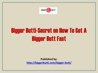 Bigger Butti-Secret On How To Get A Bigger Butt Fast