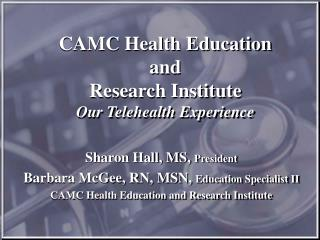 CAMC Health Education  and  Research Institute Our Telehealth Experience