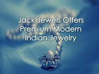 Jack Jewels Offers Premium Modern Indian Jewelry