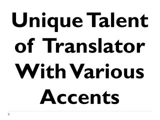 Unique Talent of  Translator With Various Accents