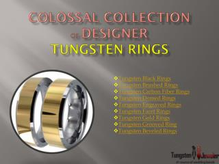 Colossal Collection of Designer Tungsten Rings