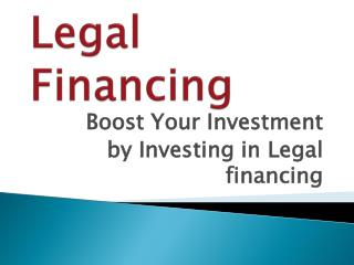 Boost Your Investment by Investing in Legal financing