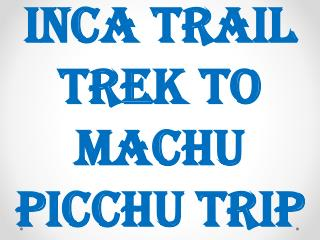 Inca Trail Trek to Machu Picchu Trip