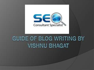 Guide of Blog Writing by Vishnu bhagat
