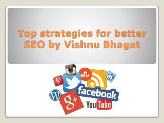 Top strategies for better SEO by Vishnu Bhagat