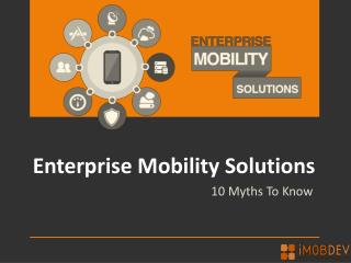 10 Myths To Know For enterprise mobility solutions