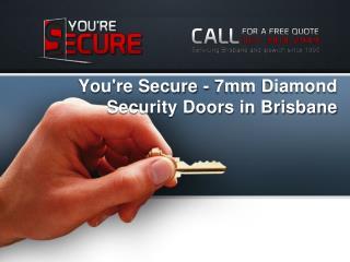 You're Secure - 7mm Diamond Security Doors in Brisbane
