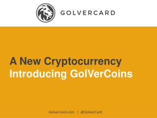 Introducing GolVerCoin, A New Cryptocurrency