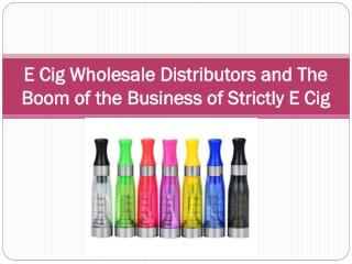 E Cig Wholesale Distributors and The Boom of the Business of