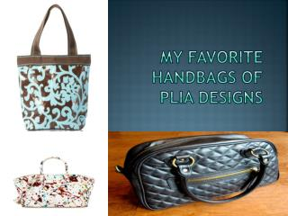 My Favorite Handbags of Plia Designs