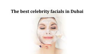 The best celebrity facials in Dubai