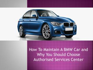How To Maintain A BMW Car and Why You Should Choose Authoriz