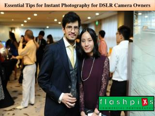 Essential Tips for Instant Photography for DSLR Camera Owner