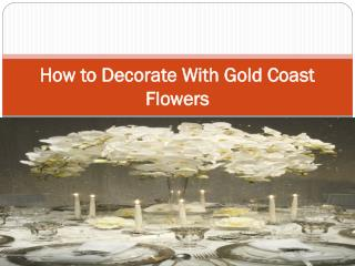How to Decorate With Gold Coast Flowers