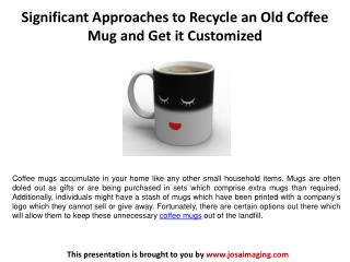 Significant Approaches to Recycle an Old Coffee Mug and Get it Customized