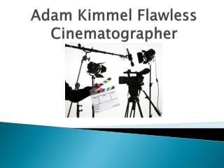 Adam Kimmel Flawless Cinematographer