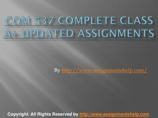 COM 537 Complete Class A  Updated Assignments