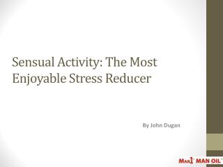Sensual Activity: The Most Enjoyable Stress Reducer