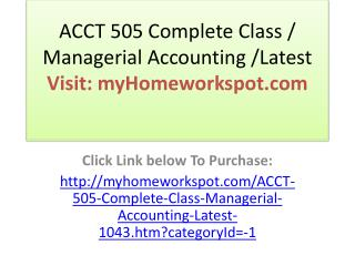 ACCT 505 Complete Class / Managerial Accounting /Latest