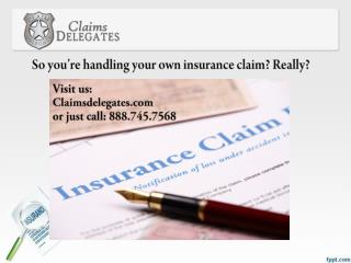 So you're handling your own insurance claim?