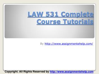 LAW 531 Complete Course Tutorials