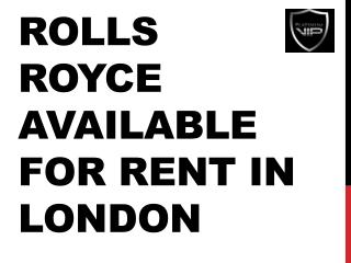 Rolls Royce Available For Rent In London