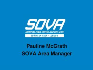 Pauline McGrath  SOVA Area Manager