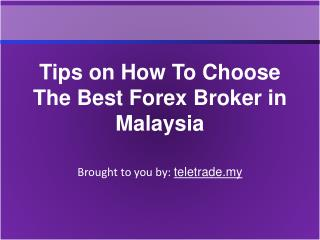 Tips on How To Choose The Best Forex Broker in Malaysia