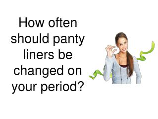 How often should panty liners be changed on your period?