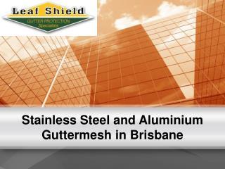 Stainless Steel and Aluminium Guttermesh in Brisbane