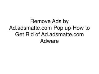 Remove Ads by Ad.adsmatte.com Pop up-How to Get Rid of Ad.ad