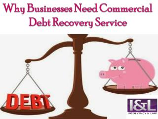 Why Businesses Need Commercial Debt Recovery Service