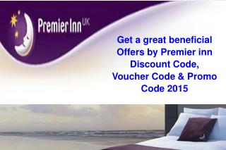 Get a great beneficial Offers by Premier inn Discount Code,V