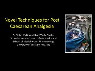 Novel Techniques for Post Caesarean Analgesia