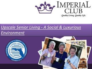 Upscale Senior Living - A Social & Luxurious Environment