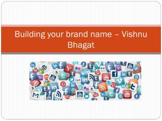 Building your brand name – Vishnu Bhagat