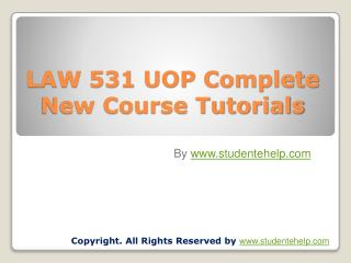 LAW 531 UOP Complete New Course Tutorials