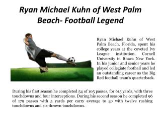 Ryan Michael Kuhn of West Palm Beach- Football Legend