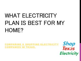 What electricity plan is best for my home - Shop Texas Elect