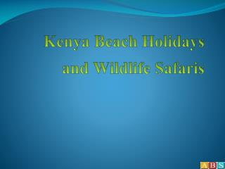 Travel to Kenya – Beach Holidays- Wildlife Safari